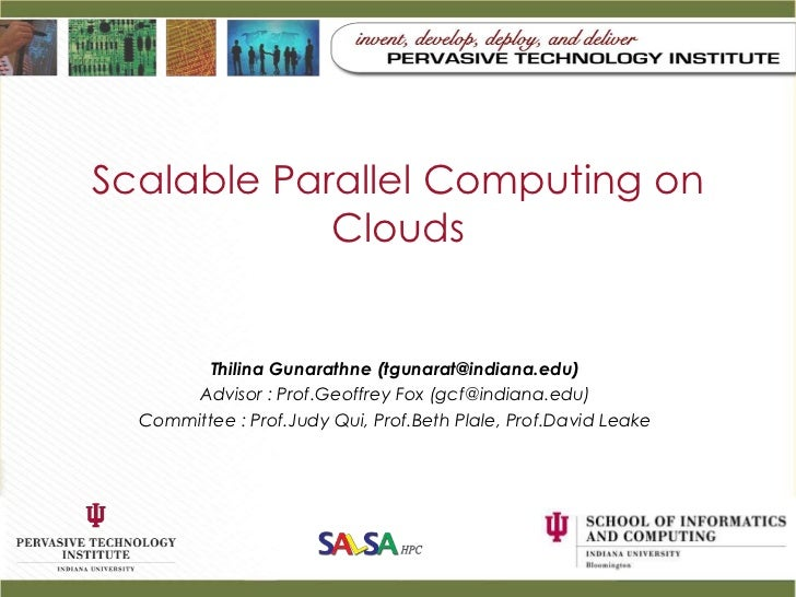 Scalable Parallel Computing on            Clouds         Thilina Gunarathne (tgunarat@indiana.edu)       Advisor : Prof.Ge...