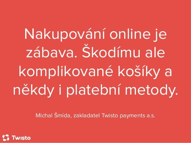 Nakupování online je zábava. Škodímu ale komplikované košíky a někdy i platební metody. Michal Šmída, zakladatel Twisto pa...