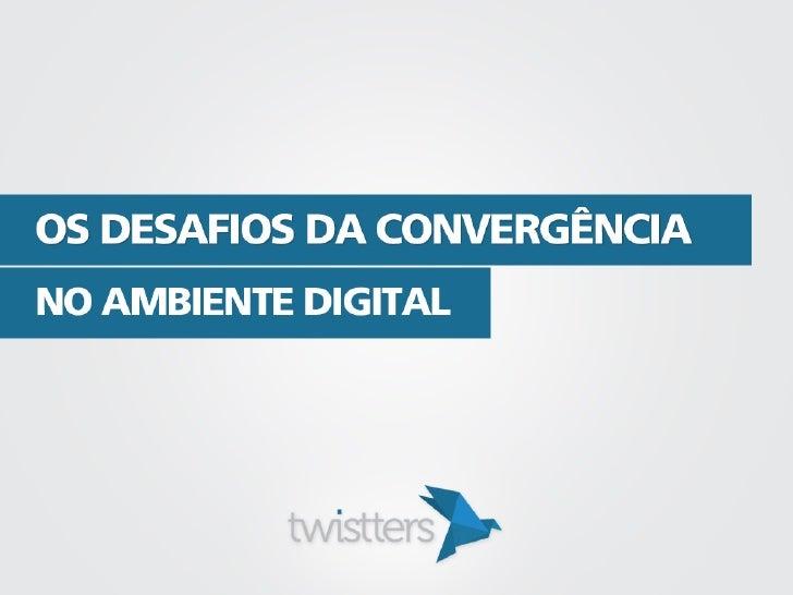 Os Desafios da Convergência no Ambiente Digital