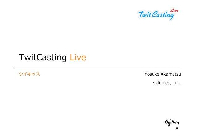 TwitCasting Live ツイキャス Yosuke Akamatsu sidefeed, Inc.