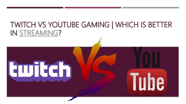 TWITCH VS YOUTUBE GAMING | WHICH IS BETTER IN STREAMING?