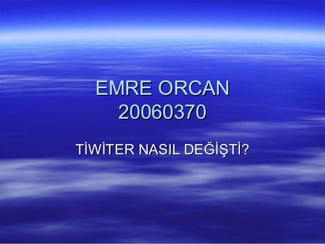 EMRE ORCANEMRE ORCAN 2006037020060370 TİWİTER NASIL DEĞİŞTİ?TİWİTER NASIL DEĞİŞTİ?