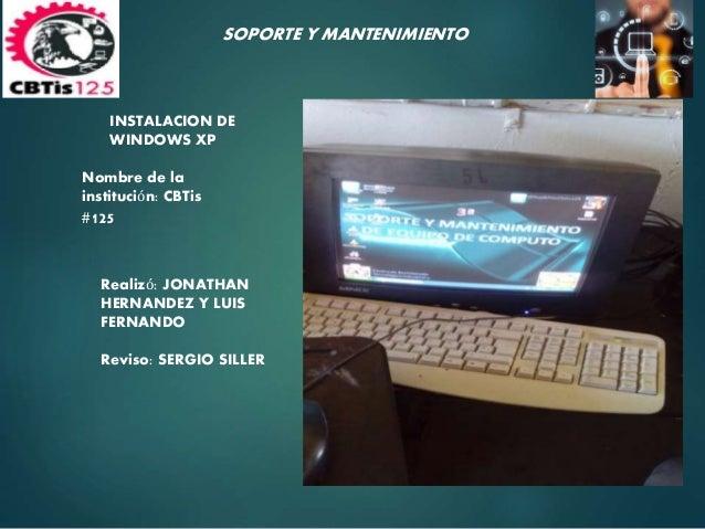 Nombre de la  institución: CBTis  #125  SOPORTE Y MANTENIMIENTO  Realizó: JONATHAN  HERNANDEZ Y LUIS  FERNANDO  Reviso: SE...