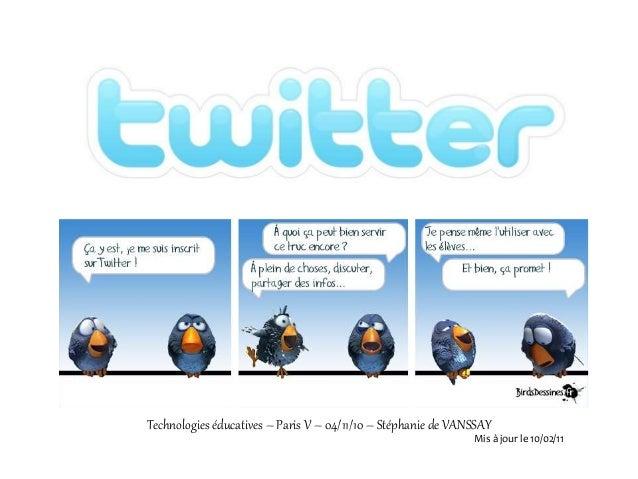 Technologies éducatives – Paris V – 04/11/10 – Stéphanie de VANSSAY Mis à jour le 10/02/11