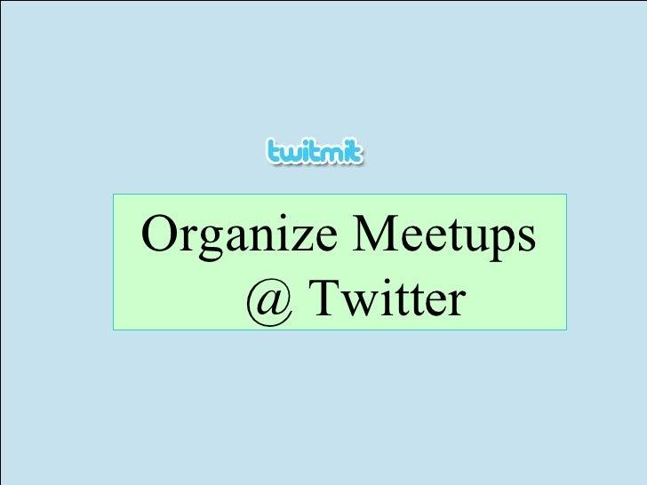 Organize Meetups @ Twitter