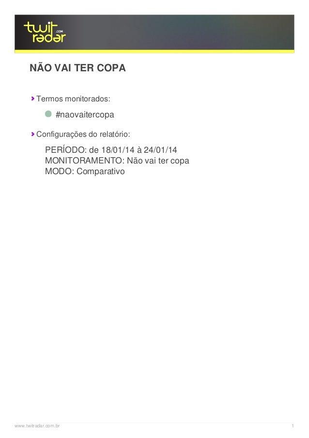 NÃO VAI TER COPA Termos monitorados:  #naovaitercopa Configurações do relatório:  PERÍODO: de 18/01/14 à 24/01/14 MONITORA...