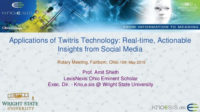 Applications of Twitris Technology: Real-time, Actionable Insights from Social Media Rotary Meeting, Fairborn, Ohio.16th M...