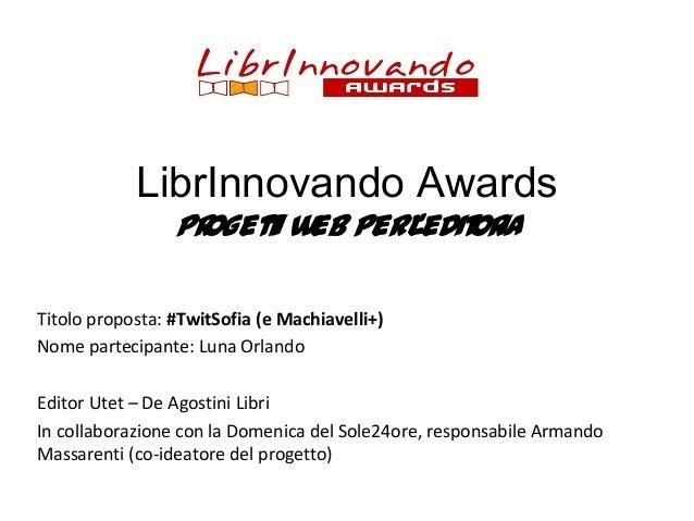 LibrInnovando Awards  progetti web per l'editoria  Titolo proposta: #TwitSofia (e Machiavelli+)  Nome partecipante: Luna O...