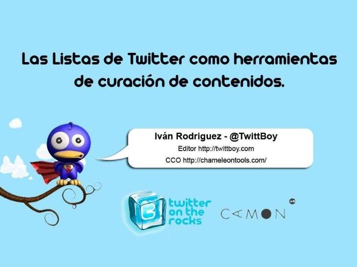Las listas de Twitter como herramienta de curación de contenidos #TTontheRocks Slide 1