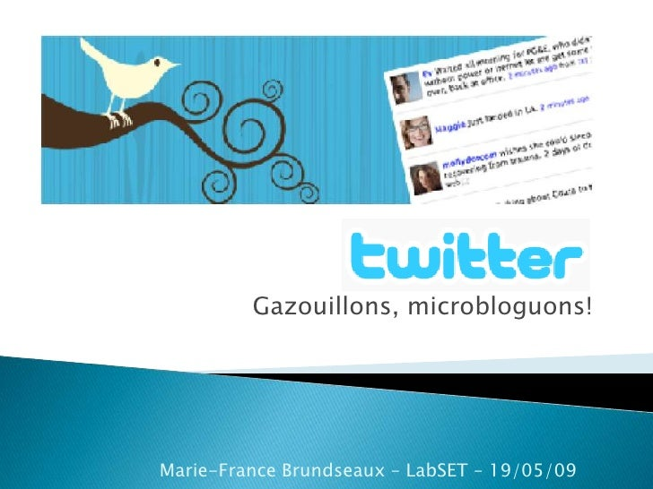 Gazouillons, microbloguons!     Marie-France Brundseaux – LabSET – 19/05/09
