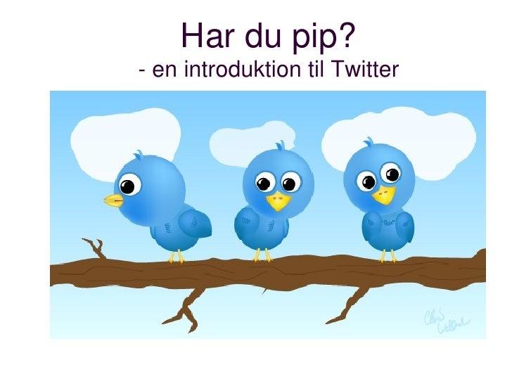 Har du pip? - en introduktion til Twitter