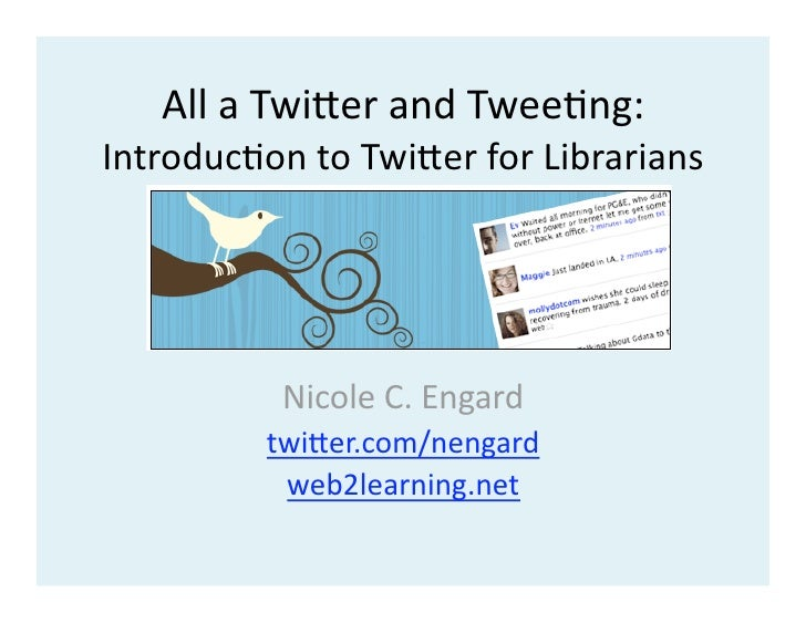 AllaTwi(erandTwee-ng: Introduc-ontoTwi(erforLibrarians               NicoleC.Engard          twi(er.com/nenga...