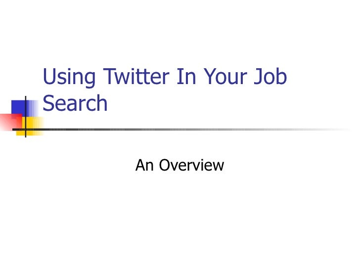 Using Twitter In Your Job Search           An Overview
