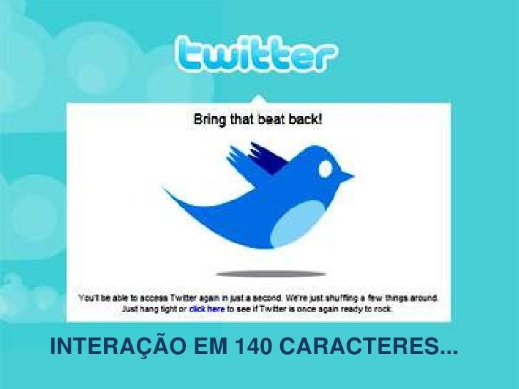 INTERAÇÃO EM 140 CARACTERES...<br />