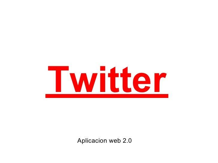 Twitter  Aplicacion web 2.0