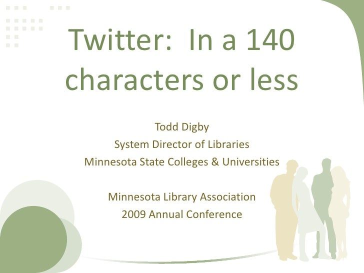Twitter:  In 140 characters or less<br />Todd Digby<br />System Director of Libraries<br />Minnesota State Colleges & Univ...