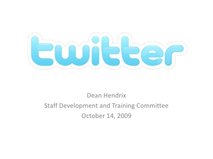 Twitter<br />Dean Hendrix<br />Staff Development and Training Committee<br />October 14, 2009<br />