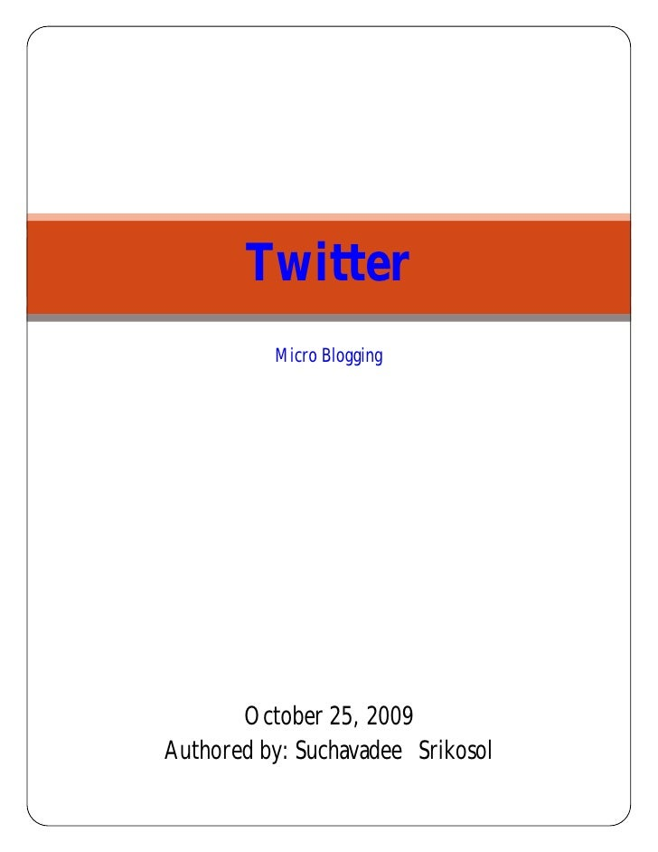 Twitter           Micro Blogging            October 25, 2009 Authored by: Suchavadee Srikosol