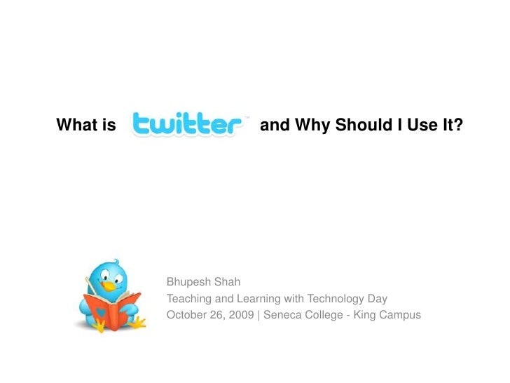 What is and Why Should I Use It?<br />Bhupesh Shah<br />Teaching and Learning with Technology Day<br />October 26, 2009...