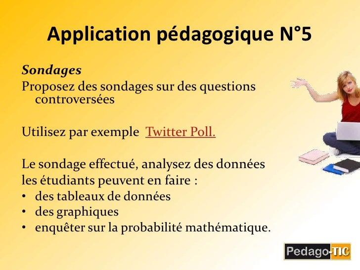 Application pédagogique N°5<br />Sondages<br />Proposez des sondages sur des questions controversées <br />Utilisez par ex...