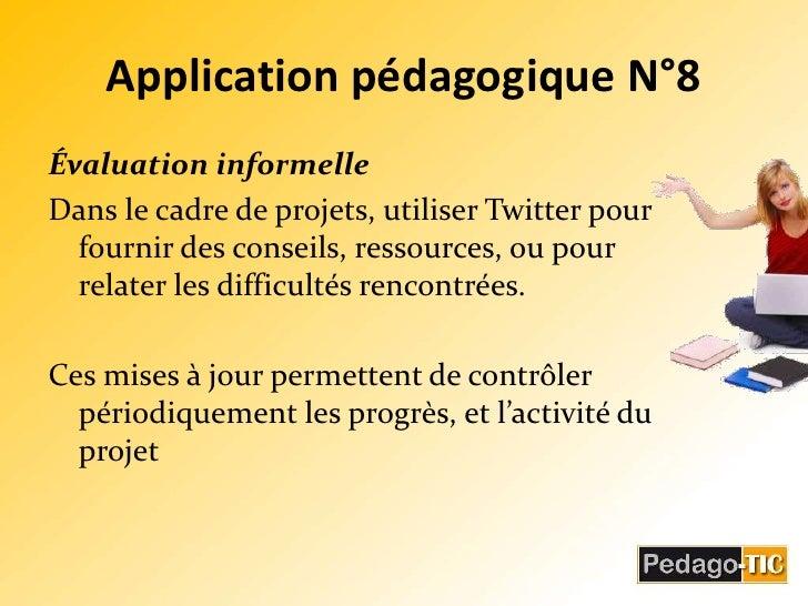 Application pédagogique N°8<br />Évaluation informelle<br />Dans le cadre de projets, utiliser Twitter pour fournir des co...