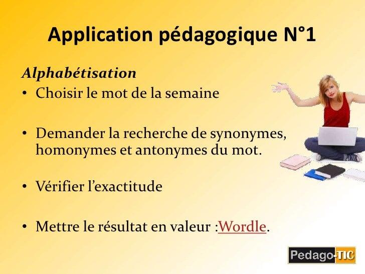 Application pédagogique N°1<br />Alphabétisation <br />Choisir le mot de la semaine <br />Demander la recherche de synonym...
