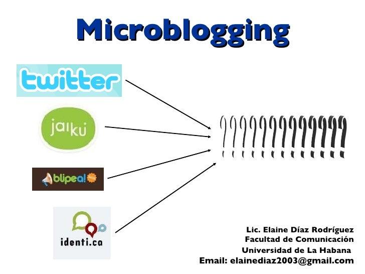 Microblogging Lic. Elaine Díaz Rodríguez Facultad de Comunicación Universidad de La Habana   Email: elainediaz2003@gmail.c...