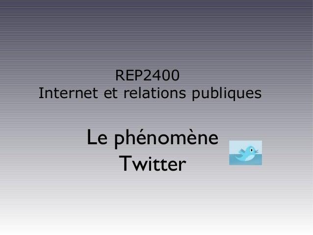 REP2400 Internet et relations publiques Le phénomène Twitter