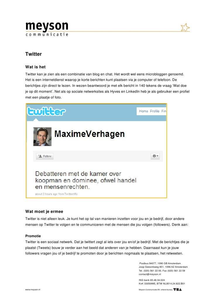 Twitter  Wat is het Twitter kan je zien als een combinatie van blog en chat. Het wordt wel eens microbloggen genoemd. Het ...