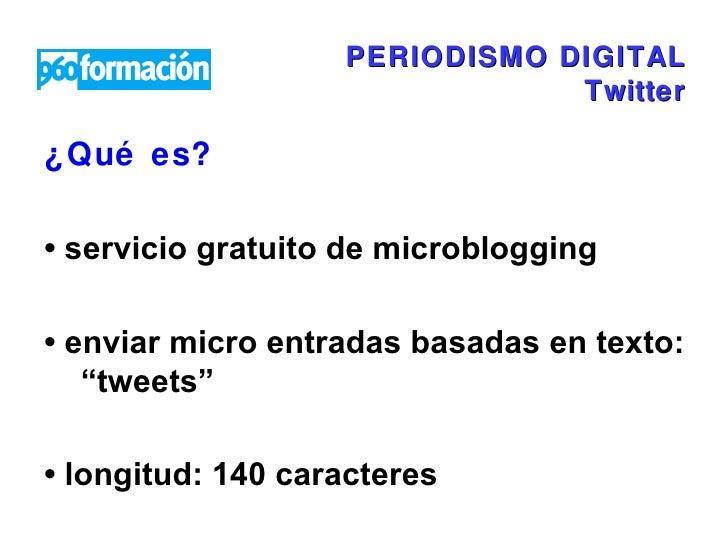PERIODISMO DIGITAL Twitter <ul><li>¿Qué es?  </li></ul><ul><li>•  servicio gratuito de microblogging </li></ul><ul><li>•  ...