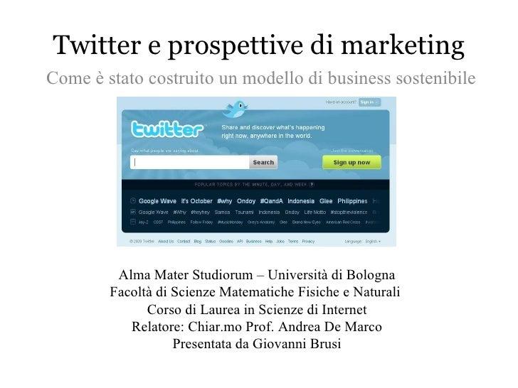 Twitter e prospettive di marketing Come è stato costruito un modello di business sostenibile Alma Mater Studiorum – Univer...