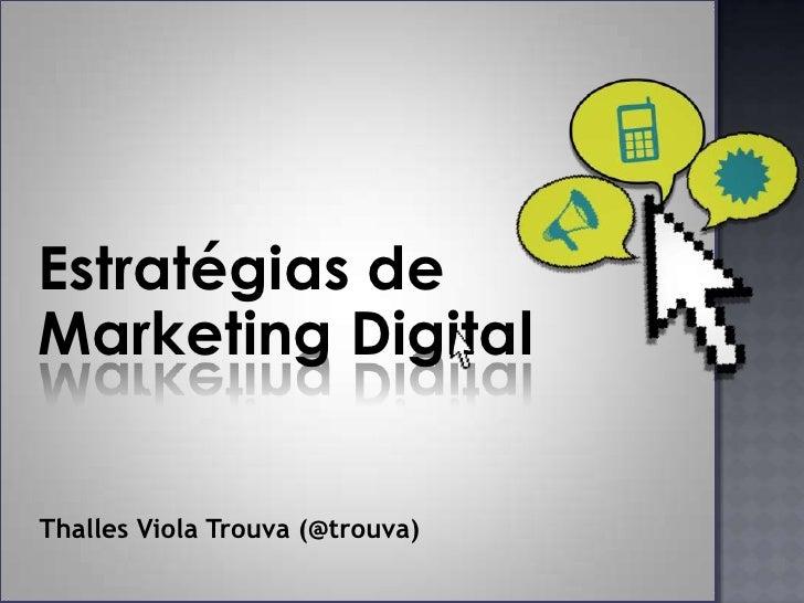 Estratégias de <br />Marketing Digital <br />Thalles Viola Trouva (@trouva)<br />