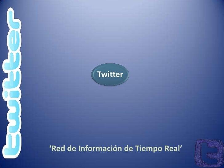 Twitter     'Red de Información de Tiempo Real'