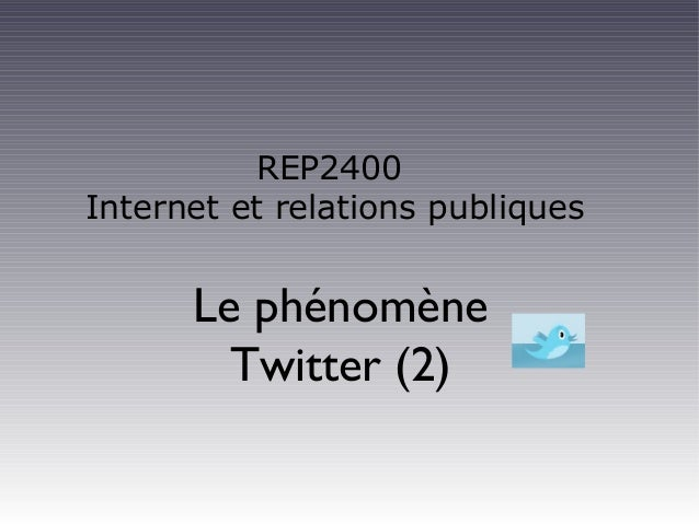 REP2400 Internet et relations publiques Le phénomène Twitter (2)