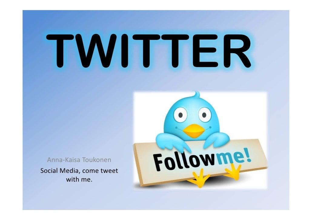 TWITTER    Anna‐Kaisa Toukonen SocialMedia,cometweet         withme.