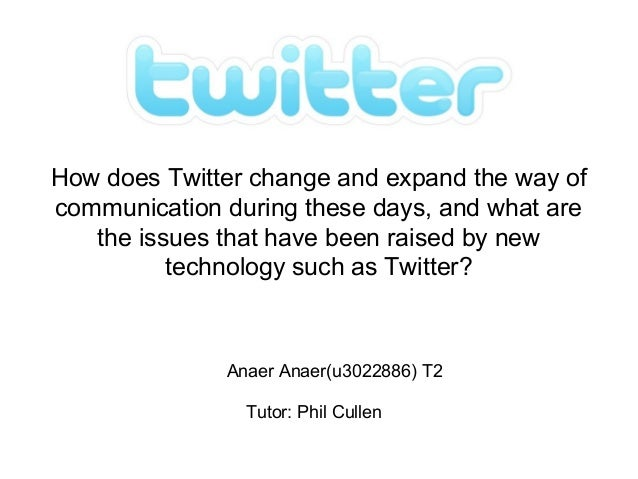 How does Twitter change and expand the way of communication during these days, and what are the issues that have been rais...