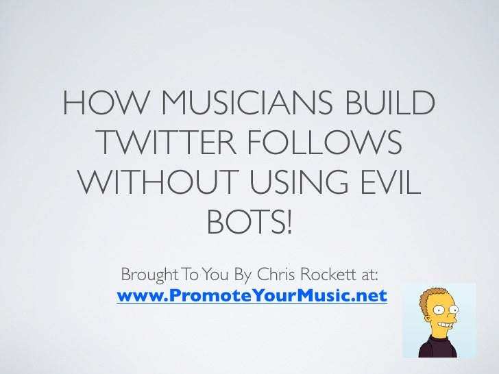 HOW MUSICIANS BUILD  TWITTER FOLLOWS  WITHOUT USING EVIL       BOTS!   Brought To You By Chris Rockett at:   www.PromoteYo...