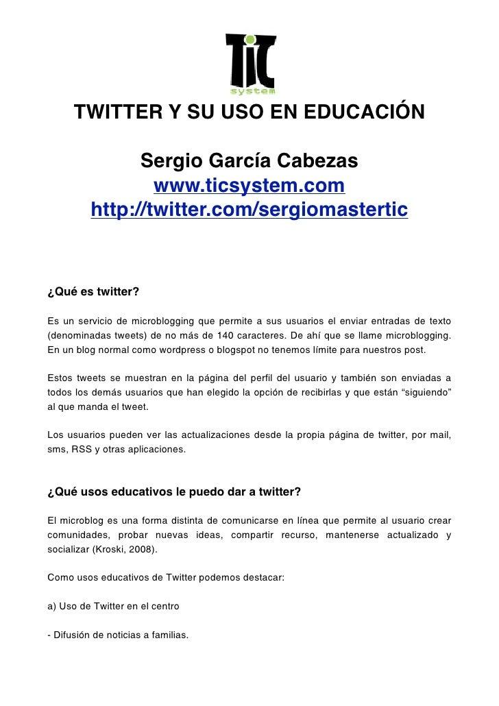 TWITTER Y SU USO EN EDUCACIÓN                Sergio García Cabezas                  www.ticsystem.com          http://twit...