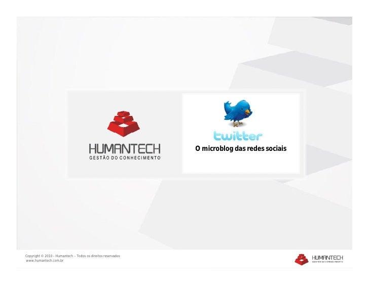 O microblog das redes sociaisCopyright © 2010 – Humantech – Todos os direitos reservadoswww.humantech.com.br
