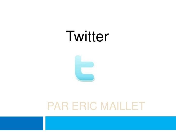 Twitter<br />Par Eric maillet<br />