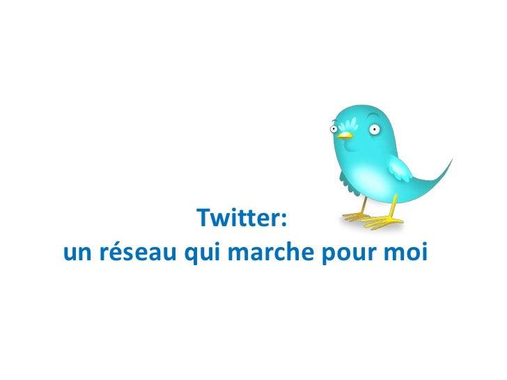 Twitter: un réseau qui marche pour moi<br />