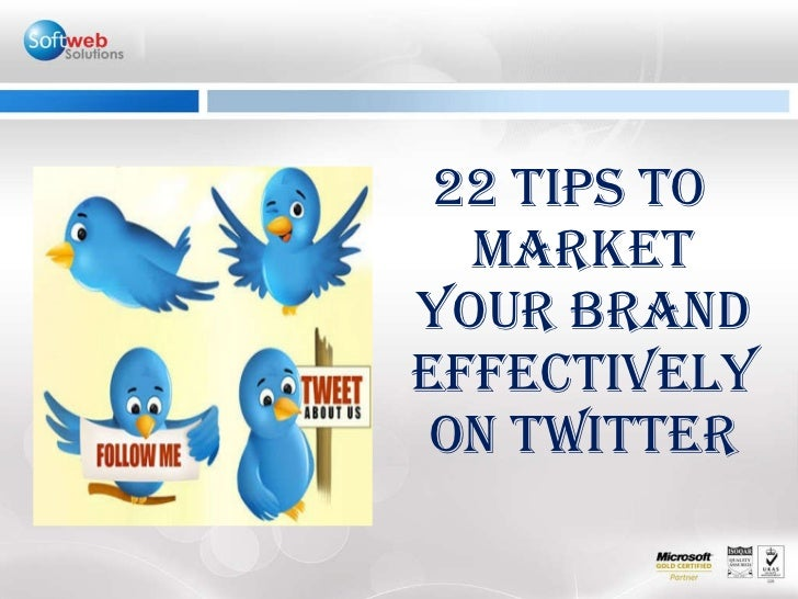 <ul><li>22 TIPS TO MARKET YOUR BRAND EFFECTIVELY ON TWITTER </li></ul>
