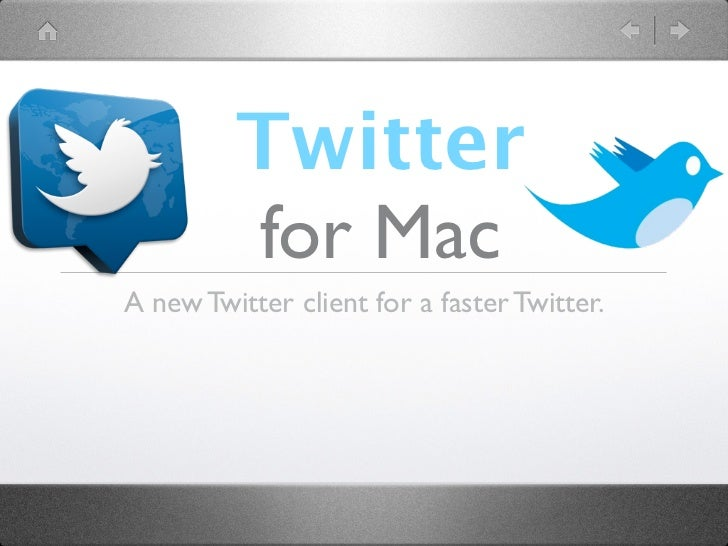 Twitter         for MacA new Twitter client for a faster Twitter.