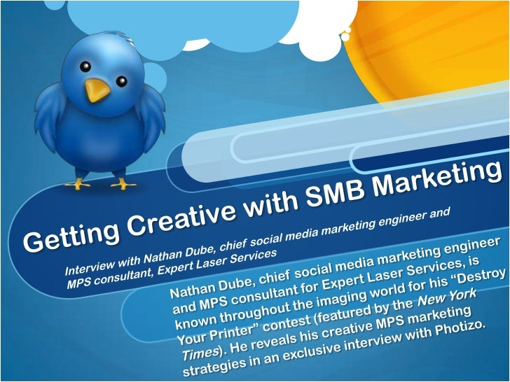 Getting Creative with SMB Marketing<br />Interview with Nathan Dube, chief social media marketing engineer and MPS consult...