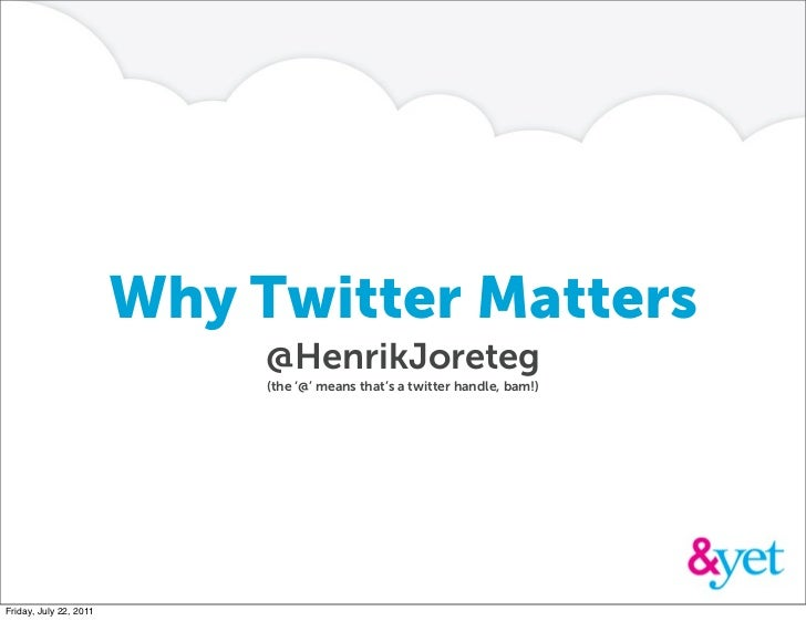 Why Twitter Matters                             @HenrikJoreteg                             (the '@' means that's a twitter...