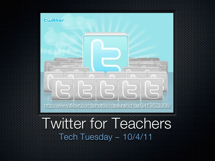 http://www.flickr.com/photos/rosauraochoa/3419823308/Twitter for Teachers      Tech Tuesday ~ 10/4/11