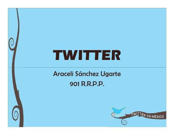 TWITTERAraceli Sánchez Ugarte     901 R.R.P.P.
