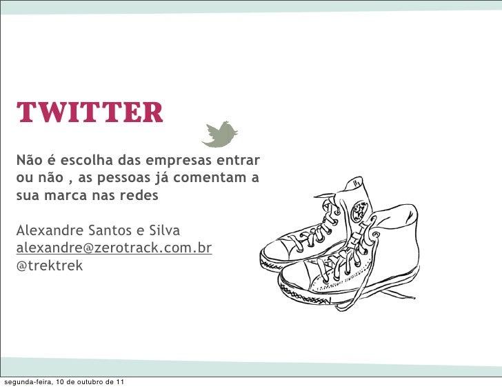 TWITTER   Não é escolha das empresas entrar   ou não , as pessoas já comentam a   sua marca nas redes   Alexandre Santos e...