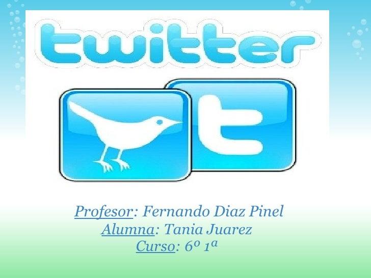 Profesor : Fernando Diaz Pinel Alumna : Tania Juarez Curso : 6º 1ª