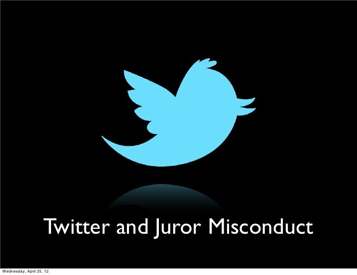 Twitter and Juror MisconductWednesday, April 25, 12